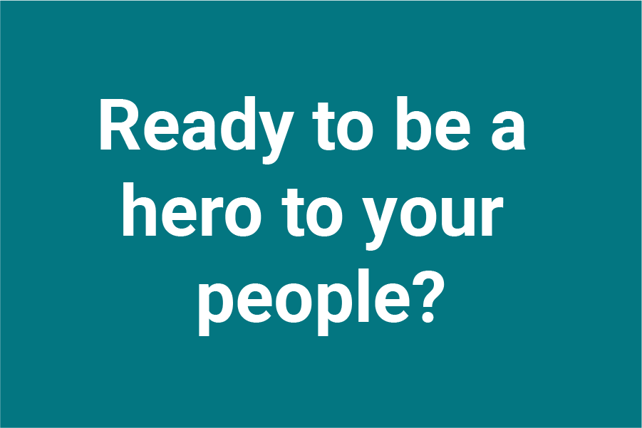 Ready to be a hero to your people?